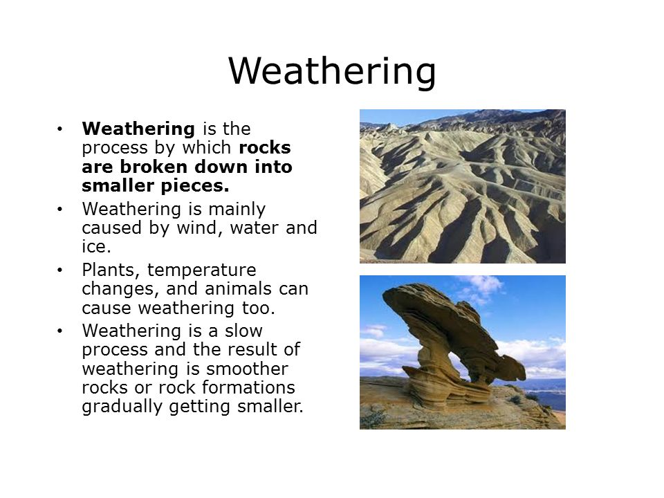 Weathering Weathering is the process by which rocks are broken down into smaller pieces.