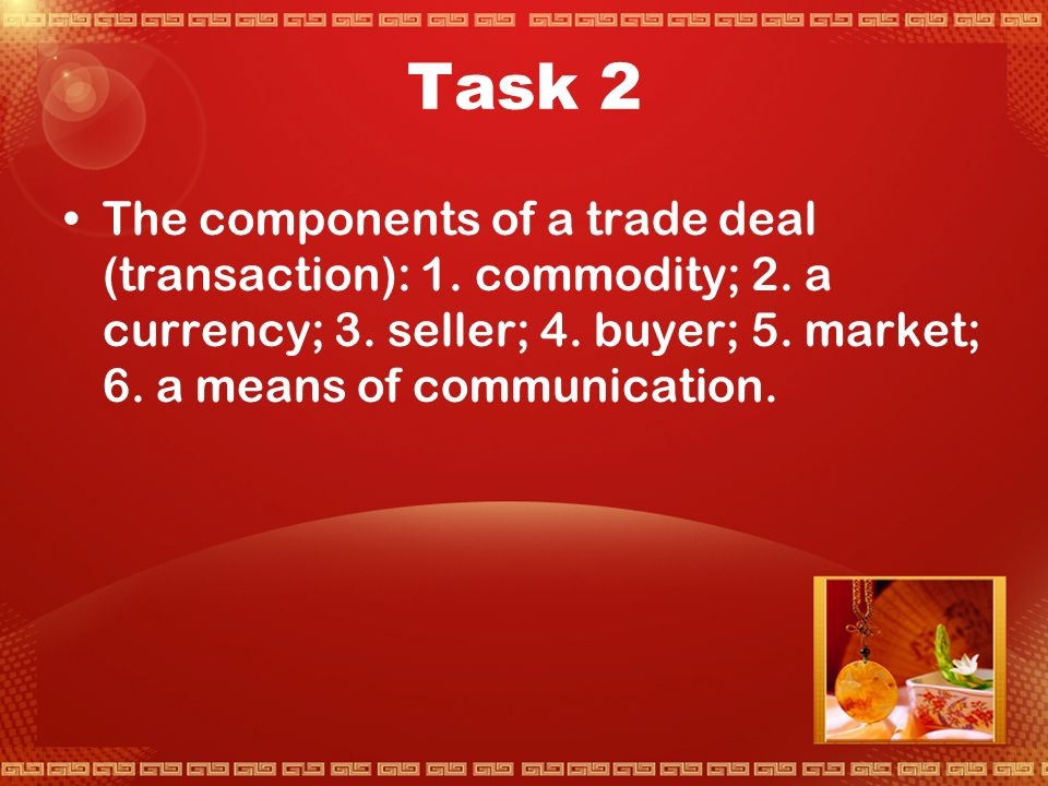 Task 1  Barter – exchange of goods for goods  The most effective and convenient means of communication is a language understood and used by both buyer and seller.