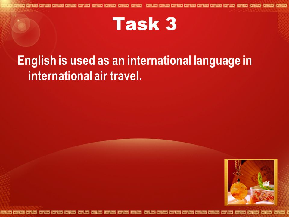 Task 2 Shared mother tongue and shared culture and knowledge reduce misunderstandings, but do not prevent them.