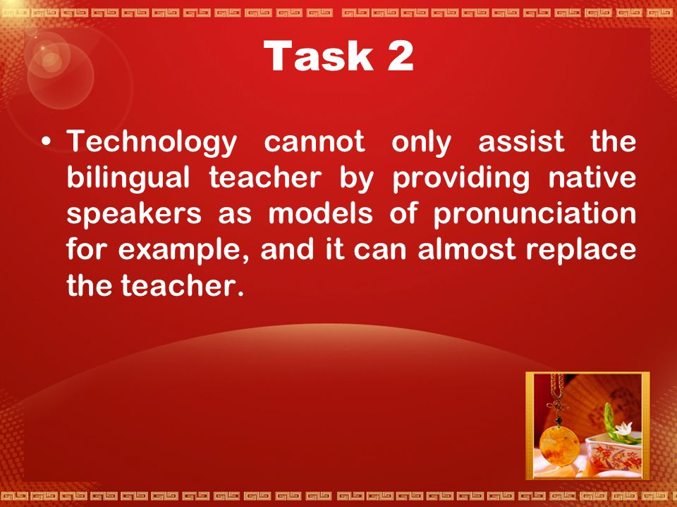 AdvantagesLimitations Native-speaker EL teacher Has native fluencyMay have limited understanding of difficulties Has extensive vocabularyUsually gives explanations in English At once perceives mistakesMay not understand students ' or parents ' expectations Bilingual teacher Has a close understanding of learners ' May not offer a good model of pronunciation Can offer explanations in learners ' language Has a limited vocabulary Understands learners ' expectations May not perceive errors made by learners Understand the school system