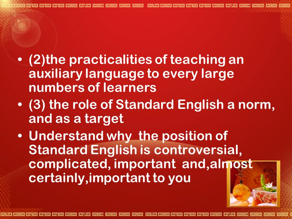 When you have completed the activities of this unit you will: Understand the current,and at present unresolved,debate about whether local standards are varieties,requiring recognition,or are essentially,inter- languages Know how this debate bears on a number questions about: (1) the purpose which learners have for an additionalor auxiliary language