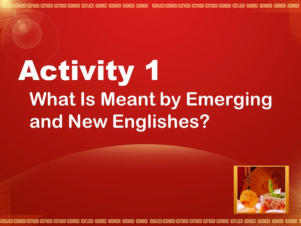 Unit Seven Emerging New Englishes : A Focus for Debate Difficult Points:  Exam the significance of New Standards  Find out about international literature in English  Contrast roles of English feedback in mono-lingual and in multi-lingual societies