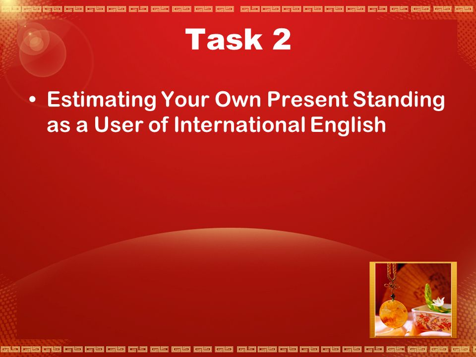 Task 1 One of the effects of being informed about English is that you become realistic about what your targets and goals should be.
