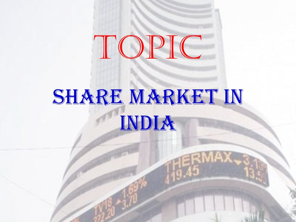 TOPIC SHARE MARKET IN INDIA