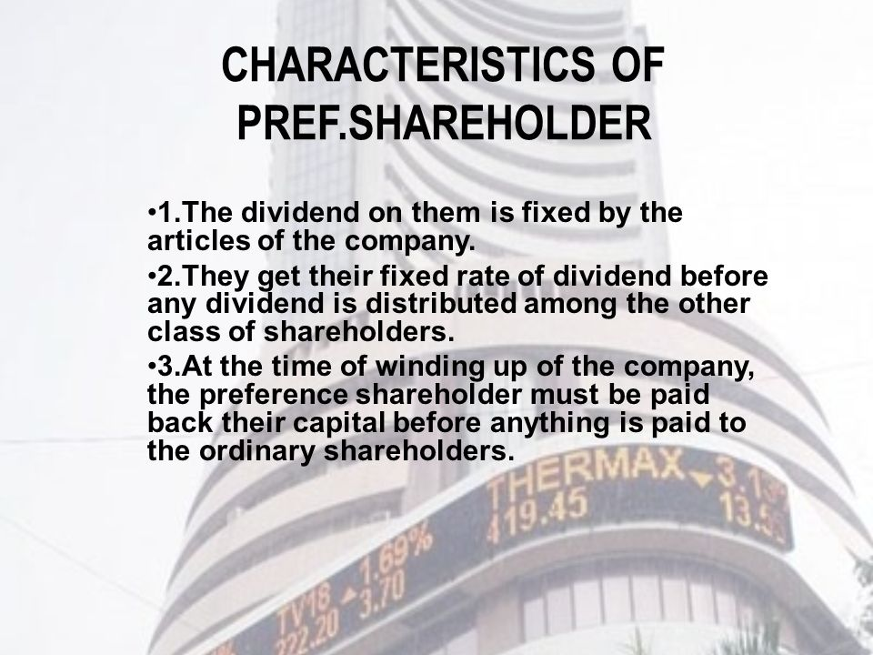 CHARACTERISTICS OF PREF.SHAREHOLDER 1.The dividend on them is fixed by the articles of the company.