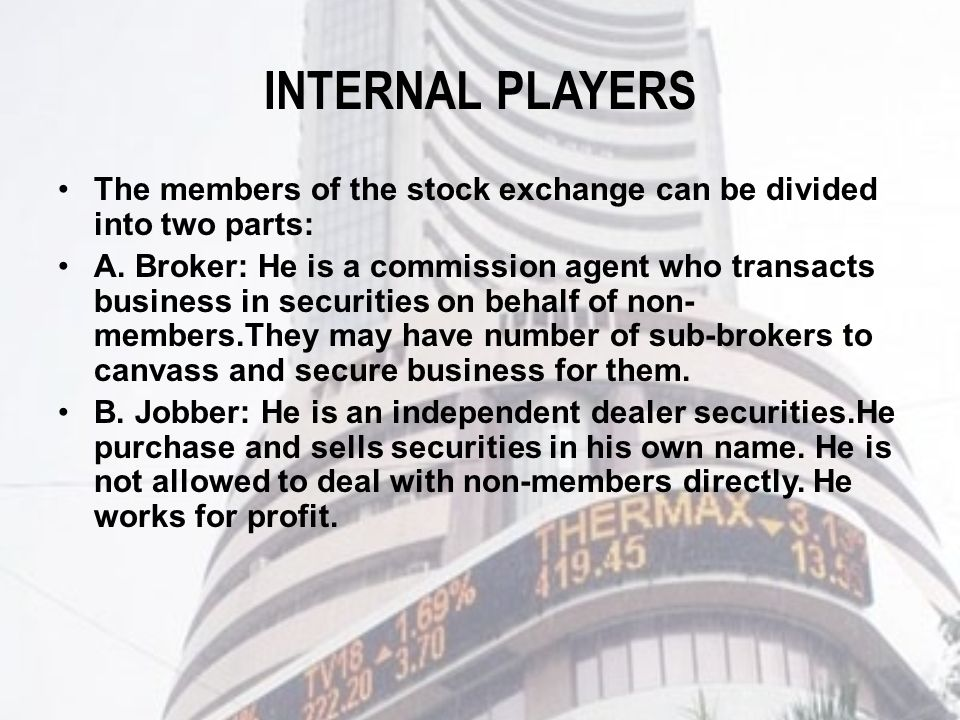 INTERNAL PLAYERS The members of the stock exchange can be divided into two parts: A.