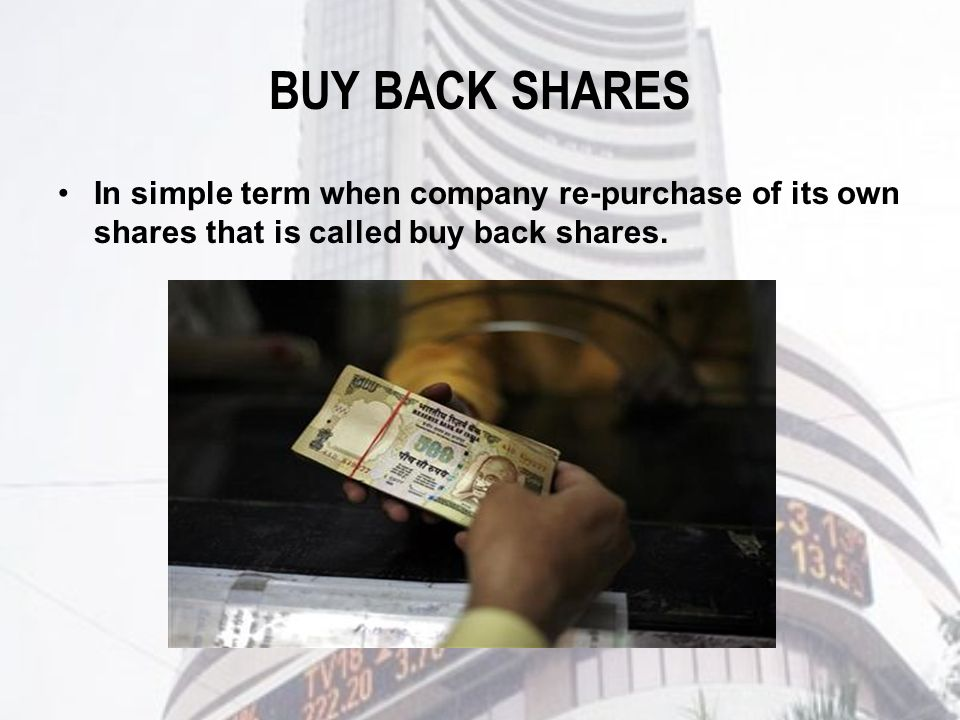 BUY BACK SHARES In simple term when company re-purchase of its own shares that is called buy back shares.