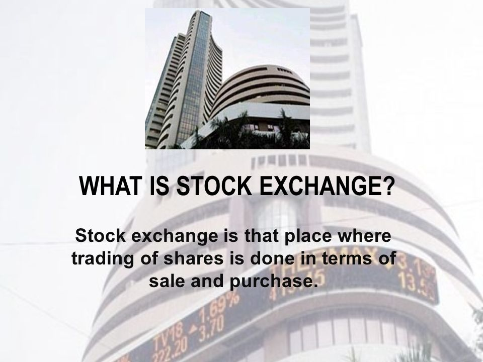 WHAT IS STOCK EXCHANGE.