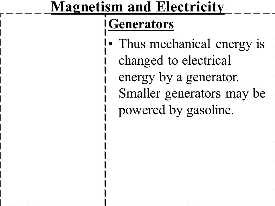 Magnetism and Electricity Generators Thus mechanical energy is changed to electrical energy by a generator.