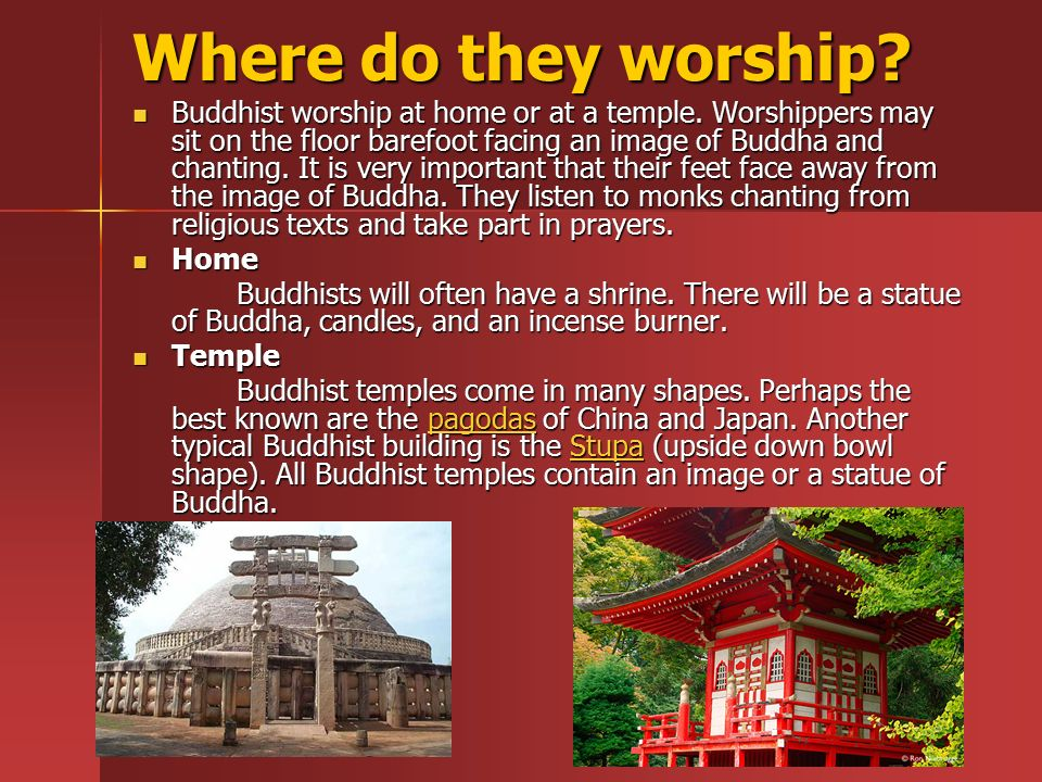 Where do they worship. Buddhist worship at home or at a temple.