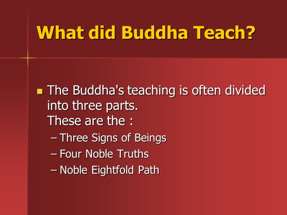What did Buddha Teach. The Buddha s teaching is often divided into three parts.