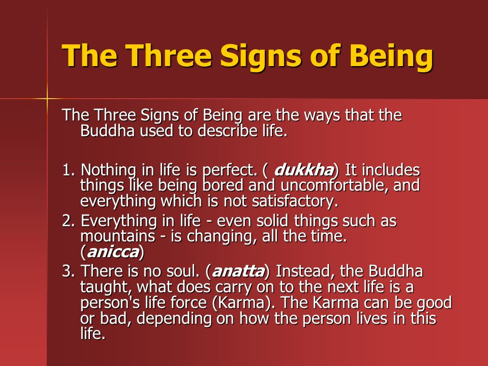 The Three Signs of Being The Three Signs of Being are the ways that the Buddha used to describe life.