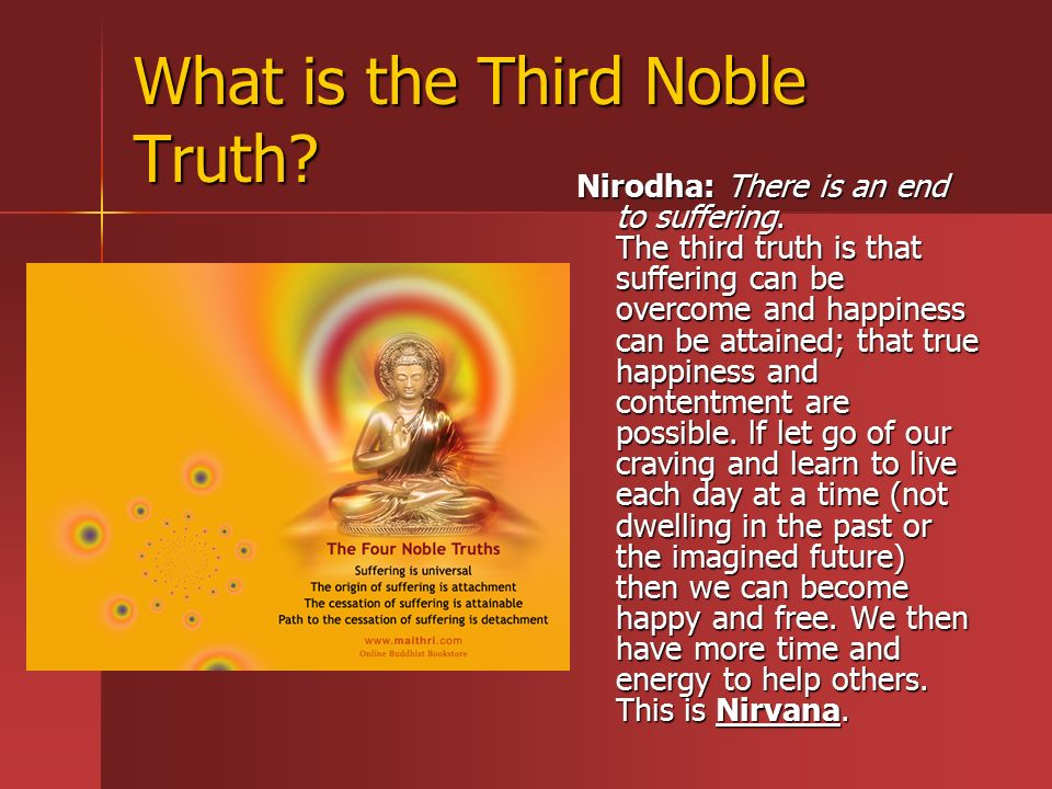 What is the Third Noble Truth. Nirodha: There is an end to suffering.