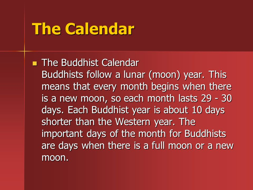The Calendar The Buddhist Calendar Buddhists follow a lunar (moon) year.