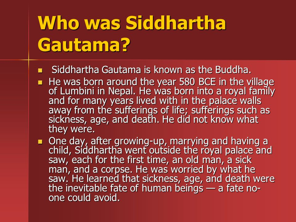 Who was Siddhartha Gautama. Siddhartha Gautama is known as the Buddha.