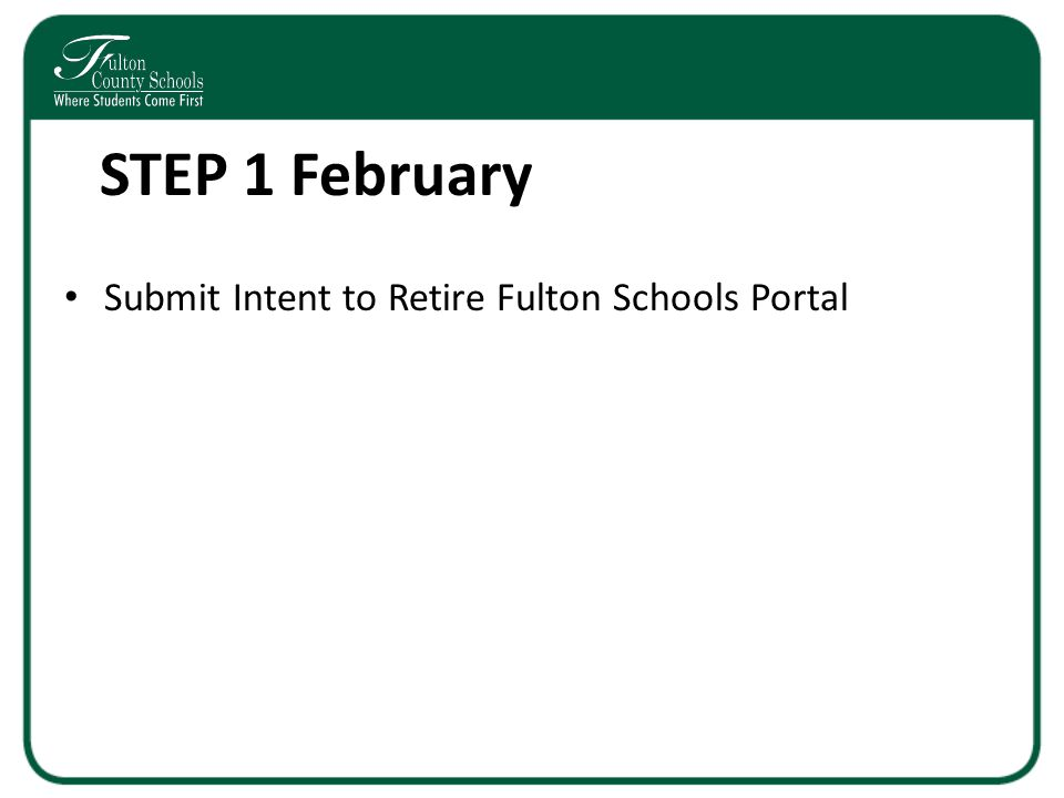 STEP 1 February Submit Intent to Retire Fulton Schools Portal