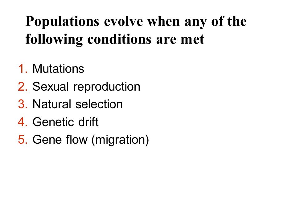 Populations evolve when any of the following conditions are met 1.