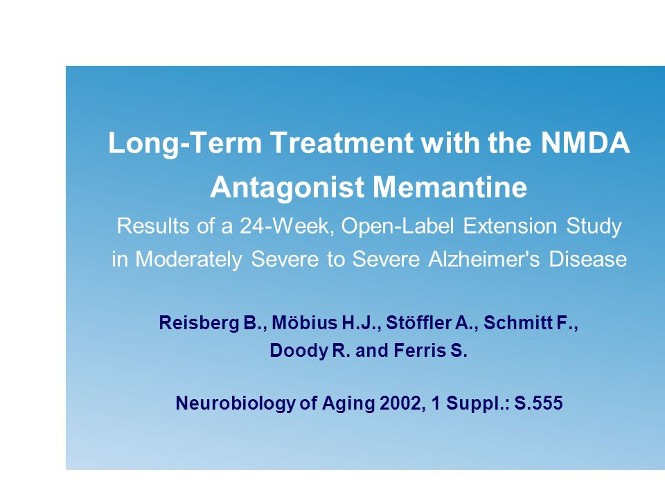 Long-Term Treatment with the NMDA Antagonist Memantine Results of a 24-Week, Open-Label Extension Study in Moderately Severe to Severe Alzheimer s Disease Reisberg B., Möbius H.J., Stöffler A., Schmitt F., Doody R.