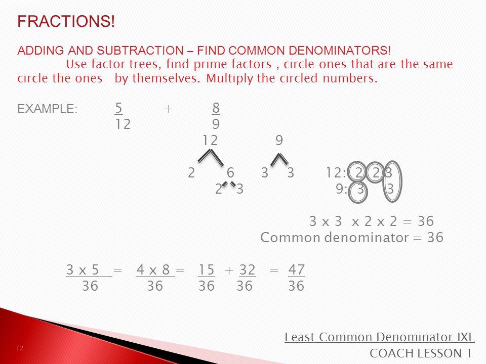 ADDING AND SUBTRACTION – FIND COMMON DENOMINATORS.