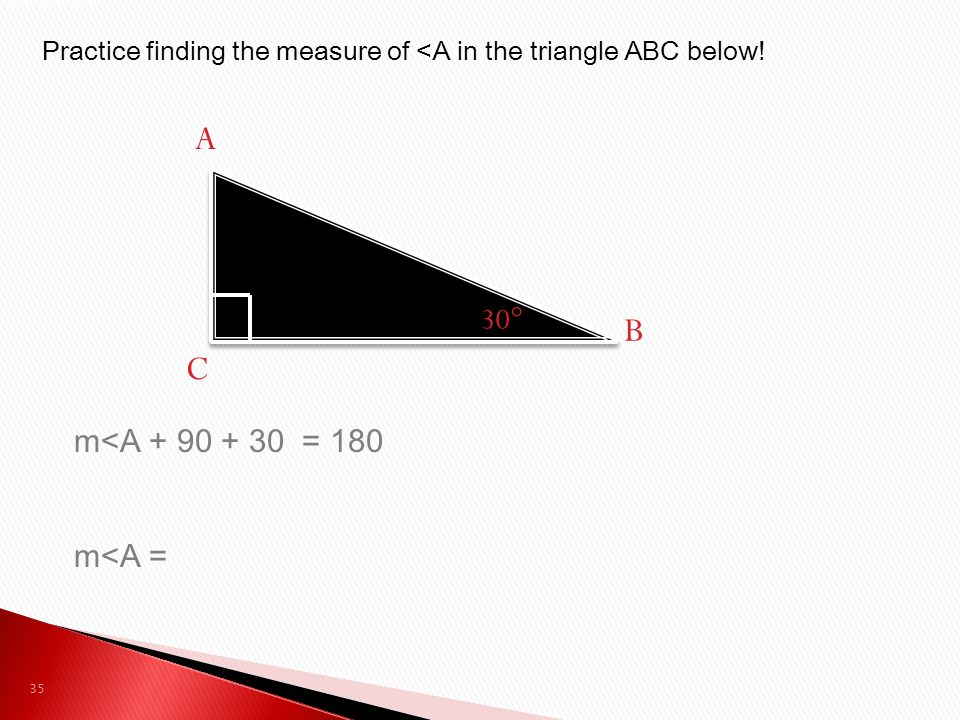 Practice finding the measure of <A in the triangle ABC below.