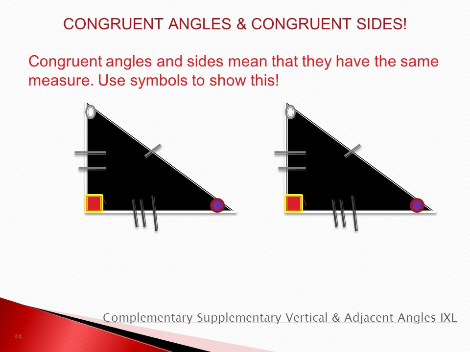 CONGRUENT ANGLES & CONGRUENT SIDES.