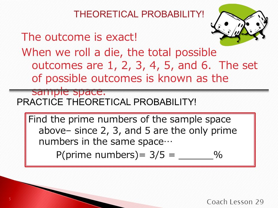 Coach Lesson 29 5 THEORETICAL PROBABILITY. The outcome is exact.