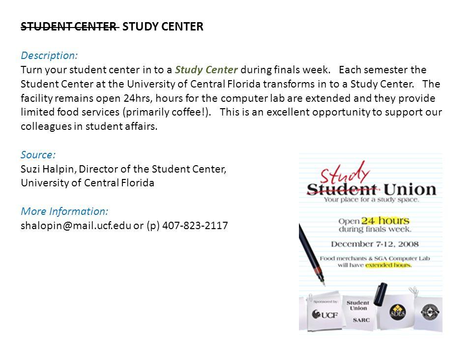 STUDENT CENTER STUDY CENTER Description: Turn your student center in to a Study Center during finals week.