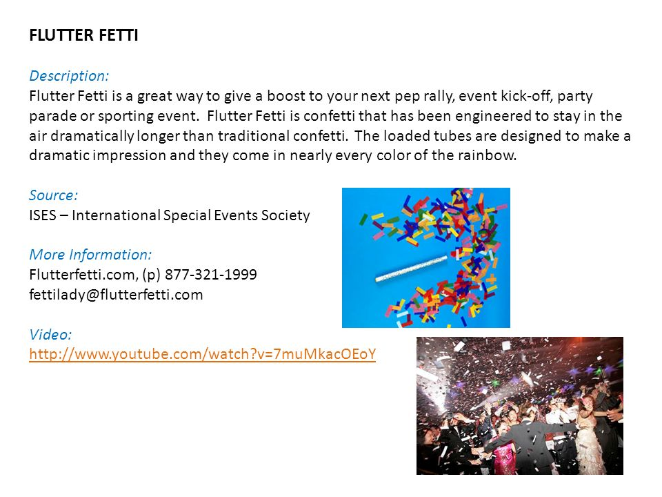 FLUTTER FETTI Description: Flutter Fetti is a great way to give a boost to your next pep rally, event kick-off, party parade or sporting event.