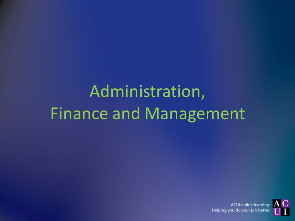 Administration, Finance and Management