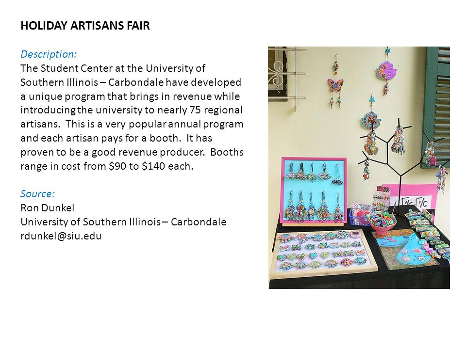 HOLIDAY ARTISANS FAIR Description: The Student Center at the University of Southern Illinois – Carbondale have developed a unique program that brings in revenue while introducing the university to nearly 75 regional artisans.