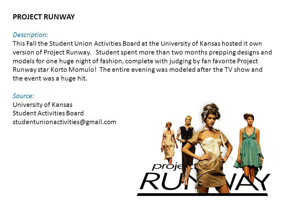 PROJECT RUNWAY Description: This Fall the Student Union Activities Board at the University of Kansas hosted it own version of Project Runway.