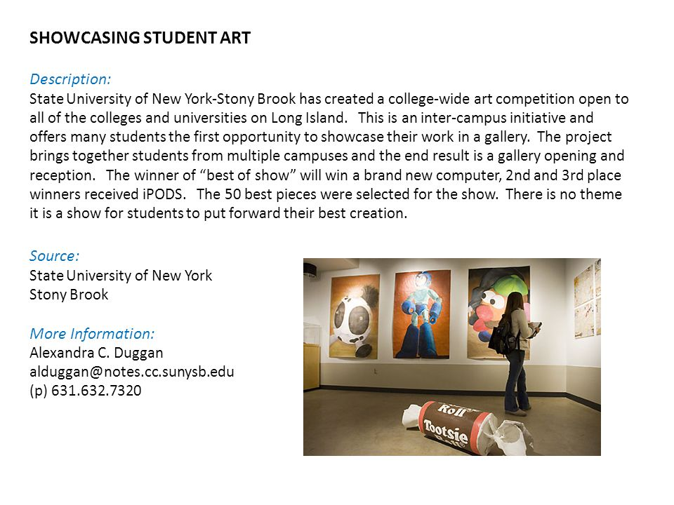 SHOWCASING STUDENT ART Description: State University of New York-Stony Brook has created a college-wide art competition open to all of the colleges and universities on Long Island.