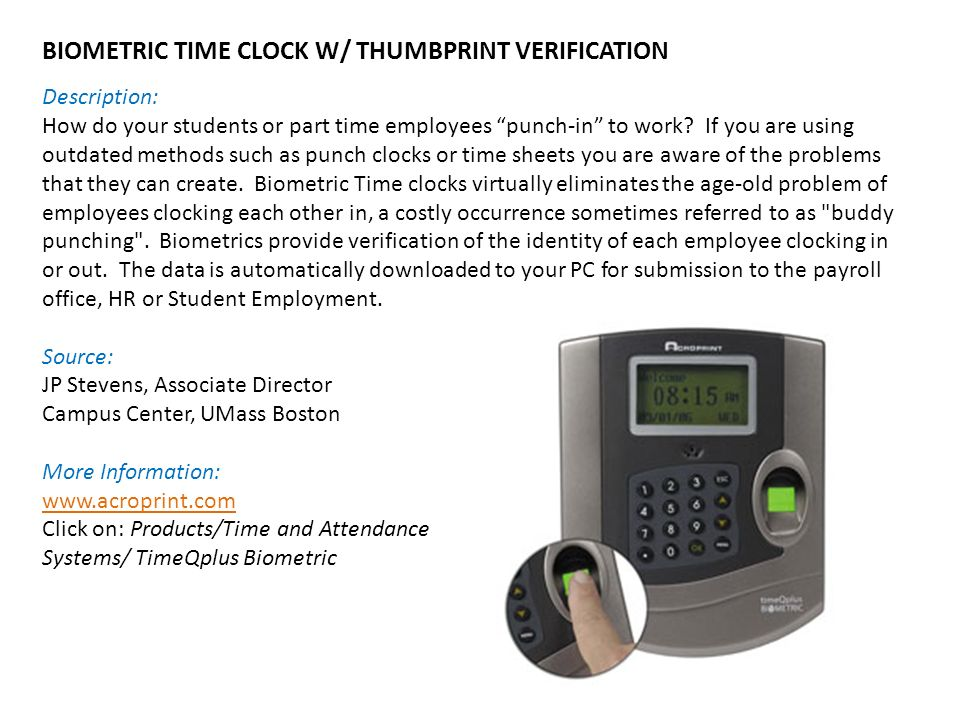 BIOMETRIC TIME CLOCK W/ THUMBPRINT VERIFICATION Description: How do your students or part time employees punch-in to work.