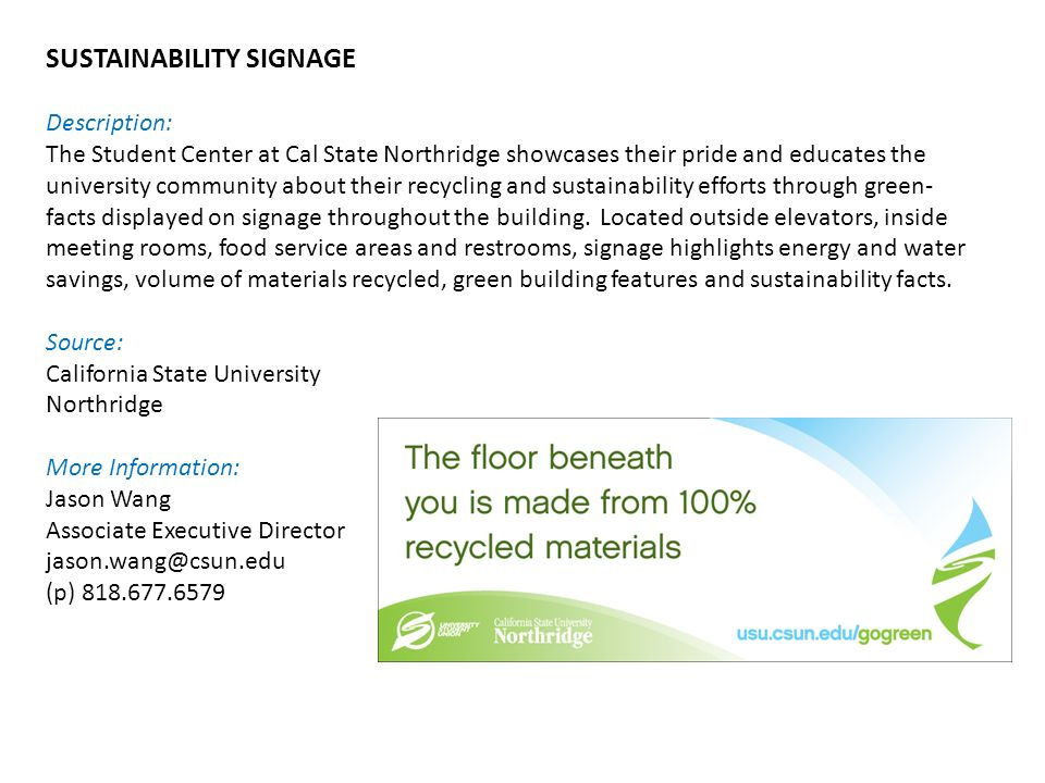 SUSTAINABILITY SIGNAGE Description: The Student Center at Cal State Northridge showcases their pride and educates the university community about their recycling and sustainability efforts through green- facts displayed on signage throughout the building.