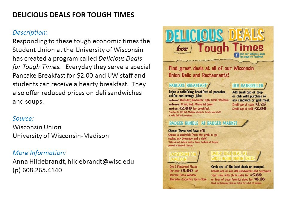 DELICIOUS DEALS FOR TOUGH TIMES Description: Responding to these tough economic times the Student Union at the University of Wisconsin has created a program called Delicious Deals for Tough Times.