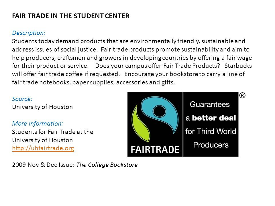 FAIR TRADE IN THE STUDENT CENTER Description: Students today demand products that are environmentally friendly, sustainable and address issues of social justice.