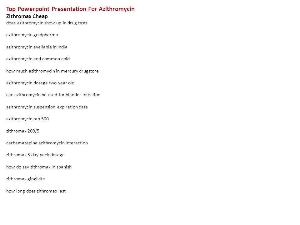 Top Powerpoint Presentation For Azithromycin Zithromax Cheap does azithromycin show up in drug tests azithromycin goldpharma azithromycin available in india azithromycin and common cold how much azithromycin in mercury drugstore azithromycin dosage two year old can azithromycin be used for bladder infection azithromycin suspension expiration date azithromycin tab 500 zithromax 200/5 carbamazepine azithromycin interaction zithromax 3 day pack dosage how do say zithromax in spanish zithromax gingivite how long does zithromax last