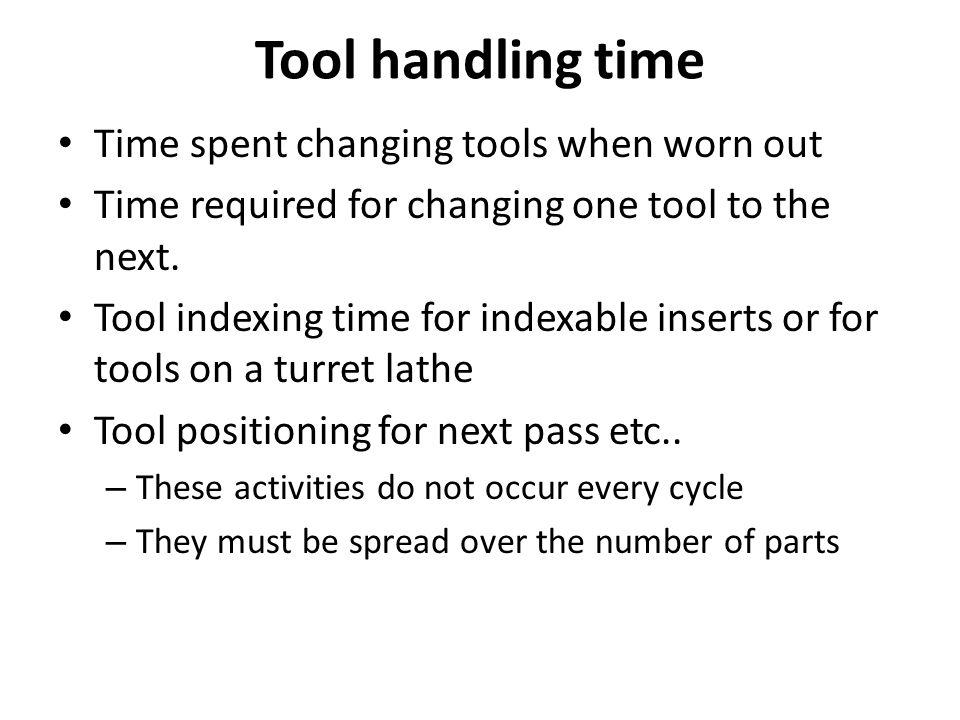 Tool handling time Time spent changing tools when worn out Time required for changing one tool to the next.