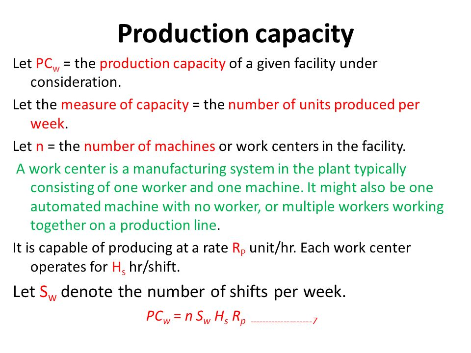 Production capacity Let PC w = the production capacity of a given facility under consideration.