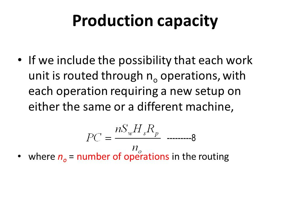 Production capacity If we include the possibility that each work unit is routed through n o operations, with each operation requiring a new setup on either the same or a different machine, where n o = number of operations in the routing