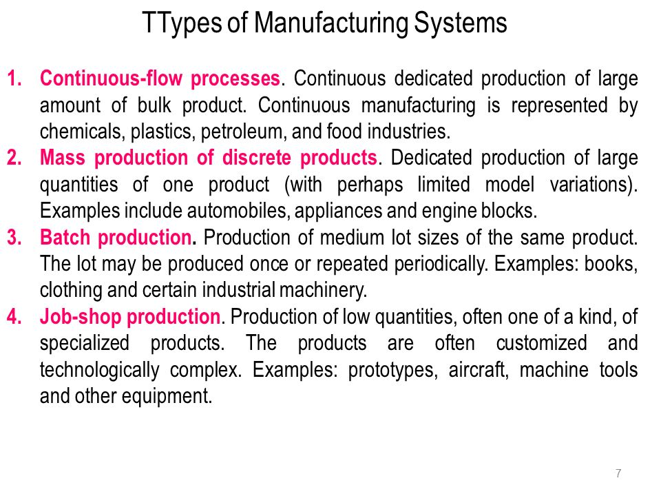 7 TTypes of Manufacturing Systems 1.Continuous-flow processes.