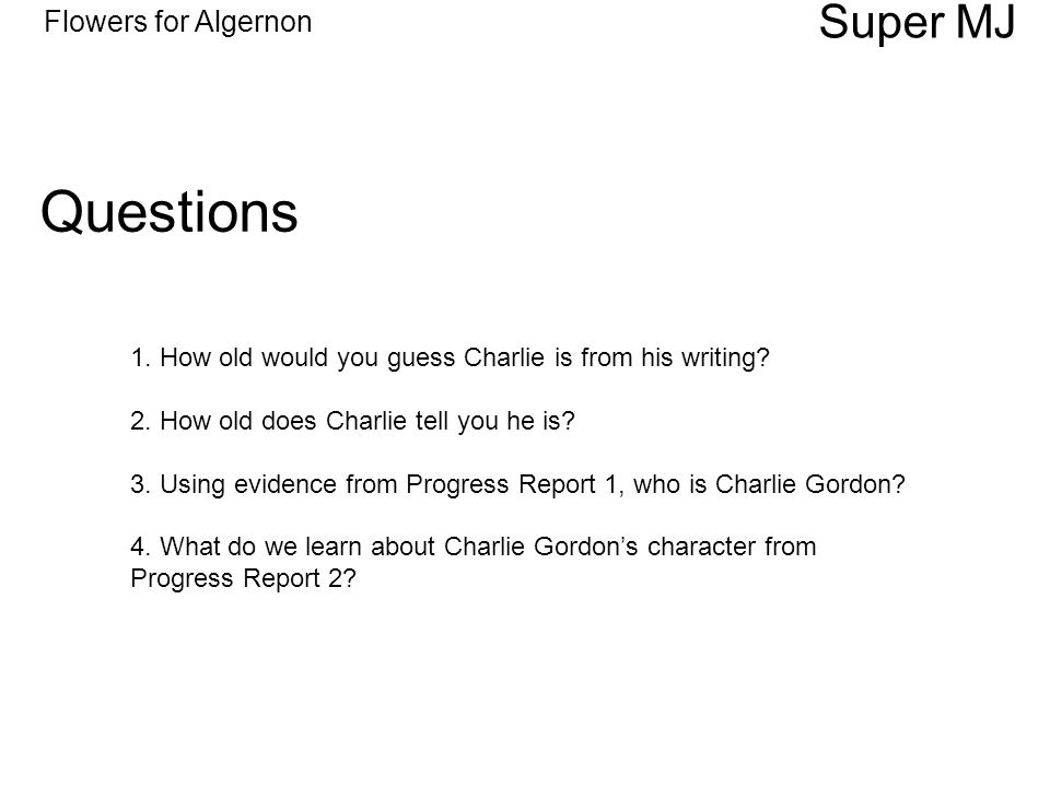 Flowers For Algernon Questions Super MJ 1 How Old Would You Guess Charlie Is From His Writing