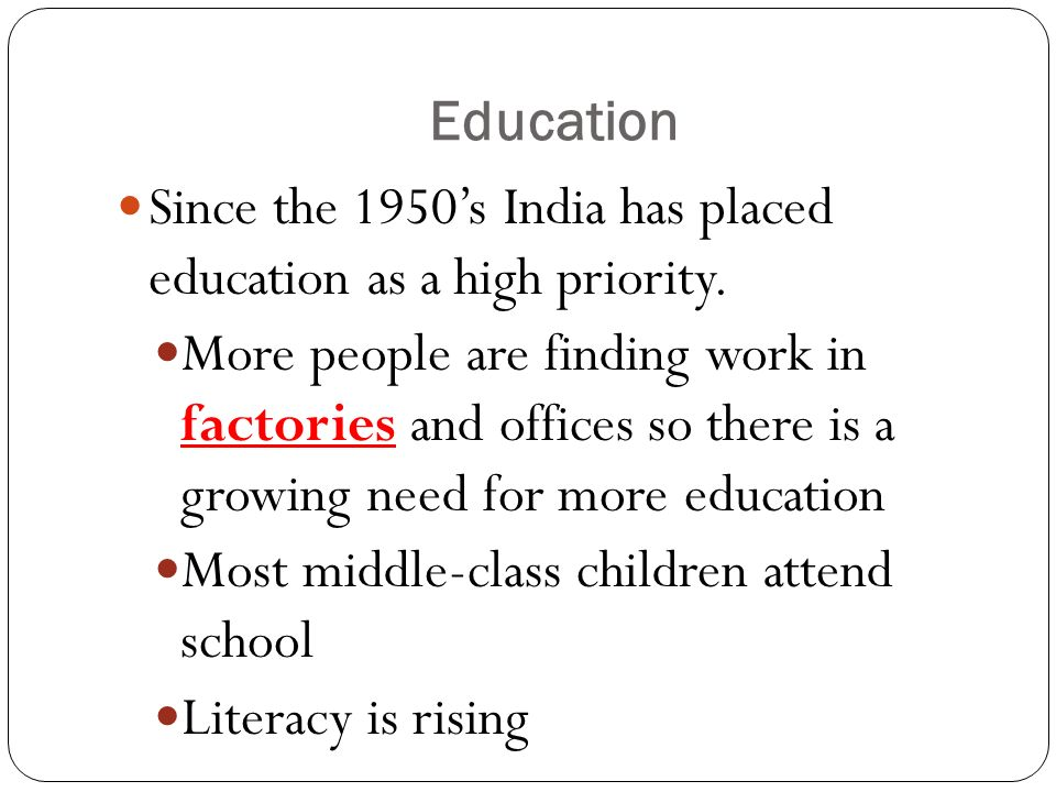 Education Since the 1950's India has placed education as a high priority.