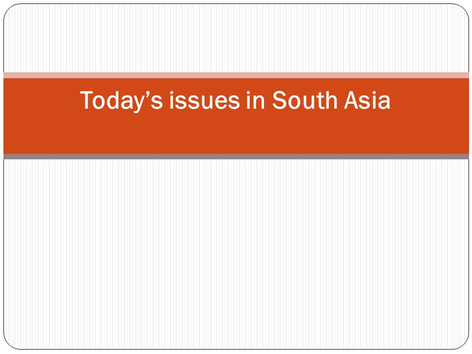 Today's issues in South Asia