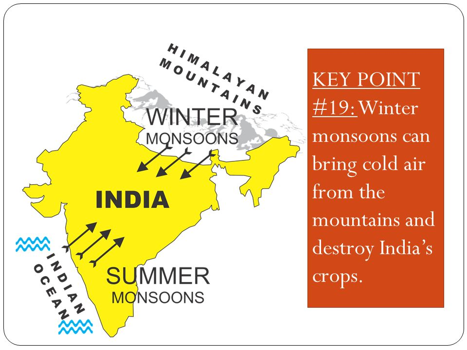 KEY POINT #19: Winter monsoons can bring cold air from the mountains and destroy India's crops.