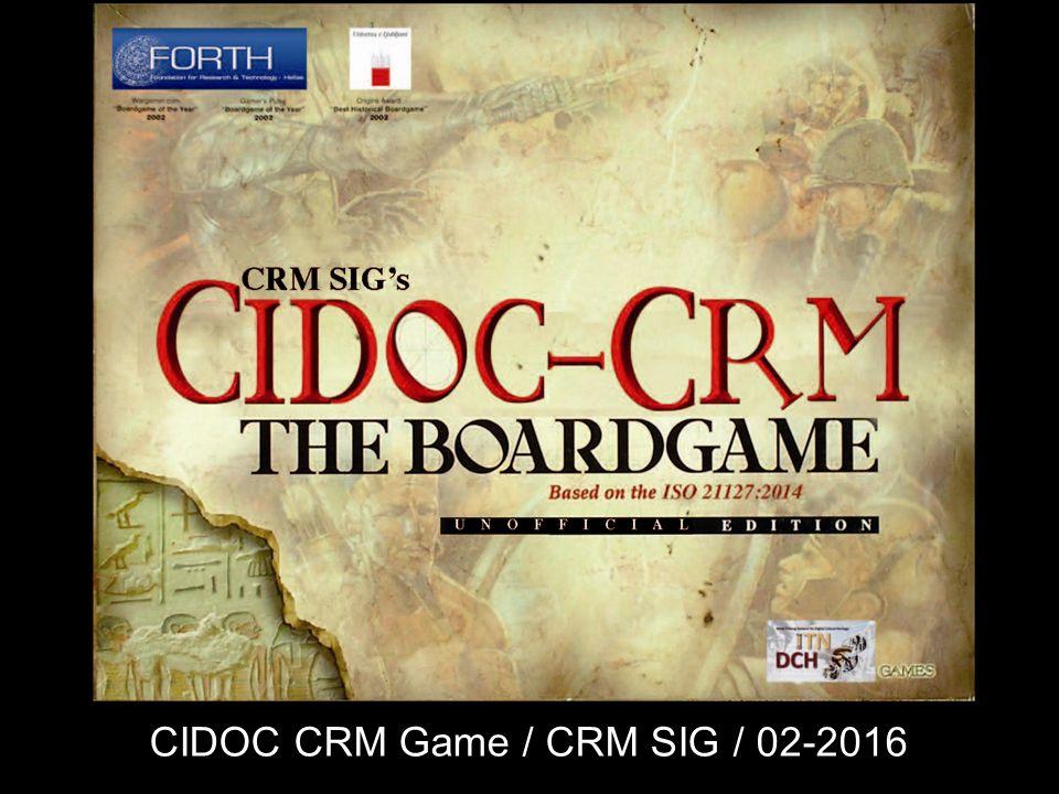 CIDOC CRM Game / CRM SIG / 02-2016