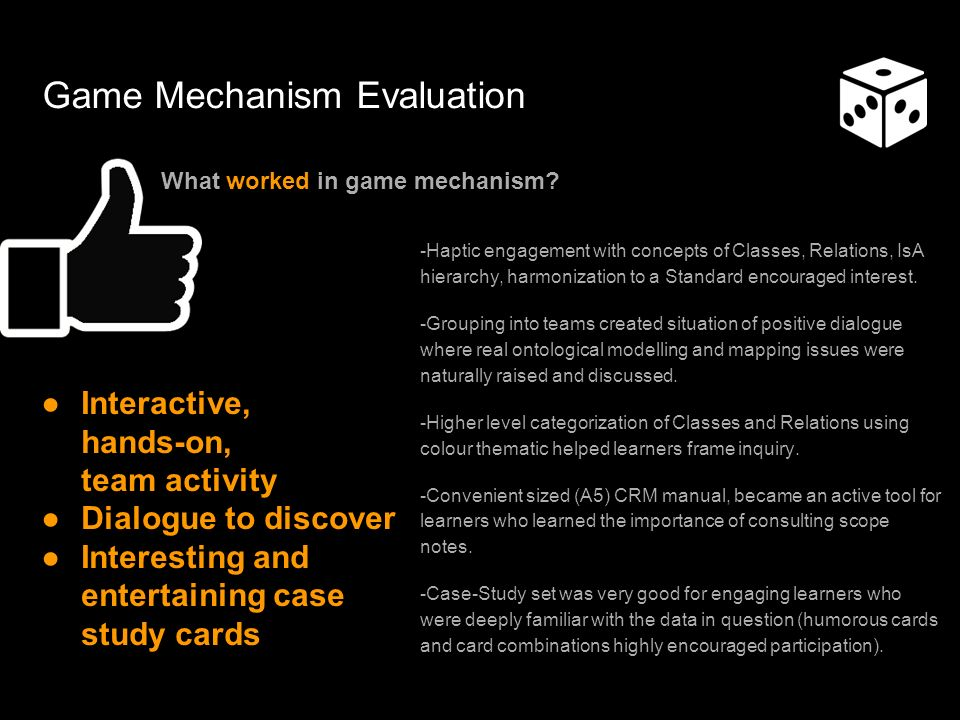 Game Mechanism Evaluation -Haptic engagement with concepts of Classes, Relations, IsA hierarchy, harmonization to a Standard encouraged interest.