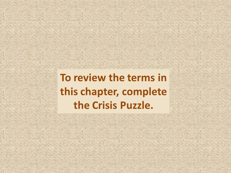 To review the terms in this chapter, complete the Crisis Puzzle.
