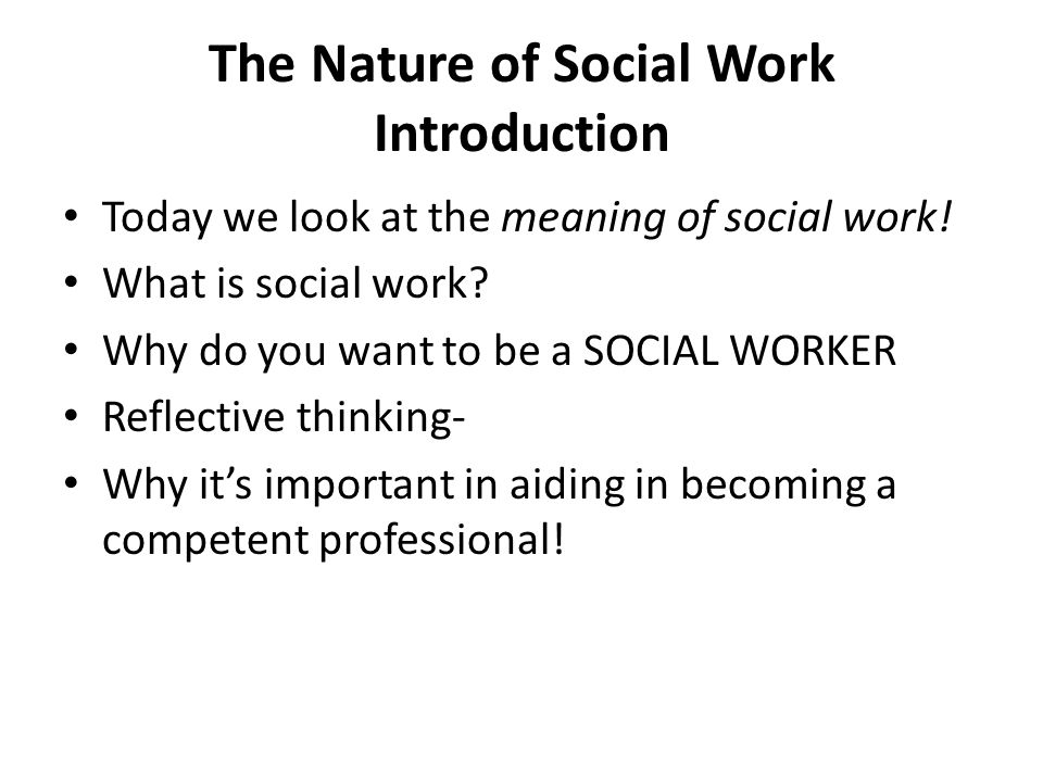 the nature of social work introduction today we look at the meaning of social work - Why Do You Want To Be A Social Worker