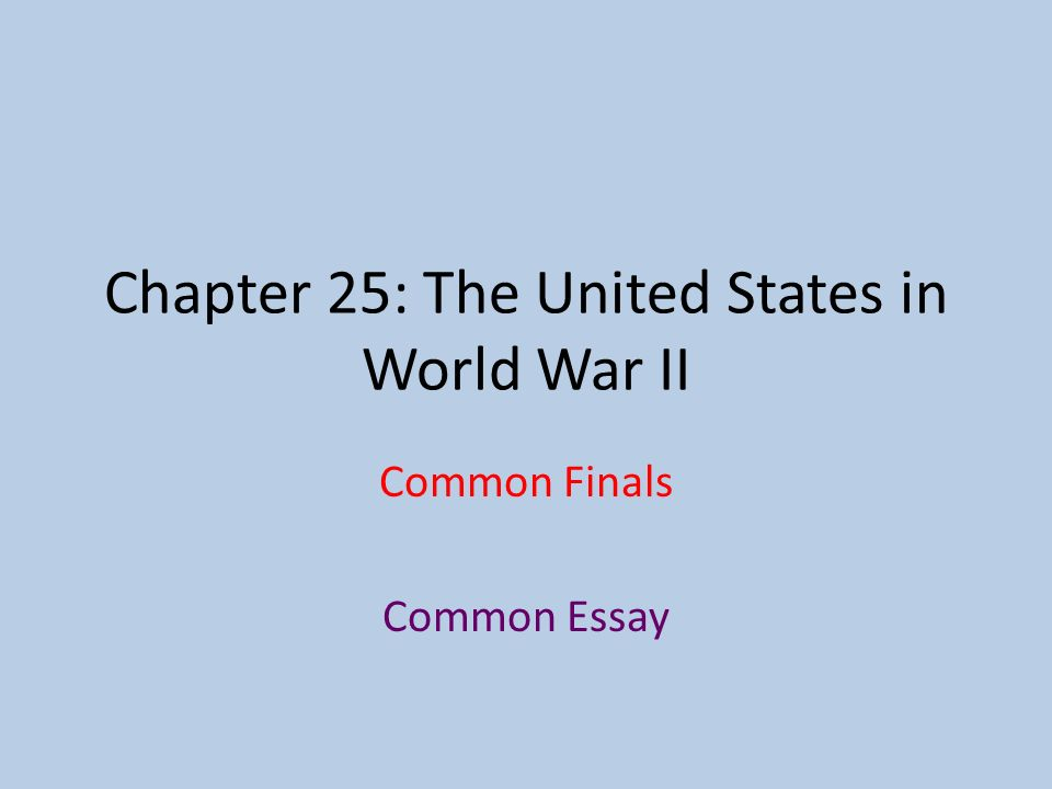 chapter the united states in world war ii common finals common  1 chapter 25 the united states in world war ii common finals common essay